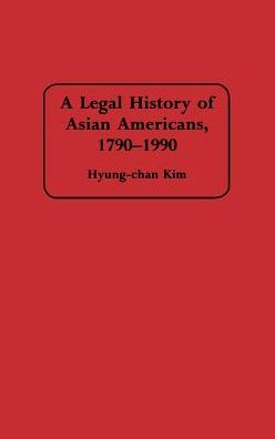 A Legal History of Asian Americans, 1790-1990