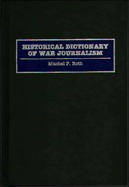 Historical Dictionary of War Journalism