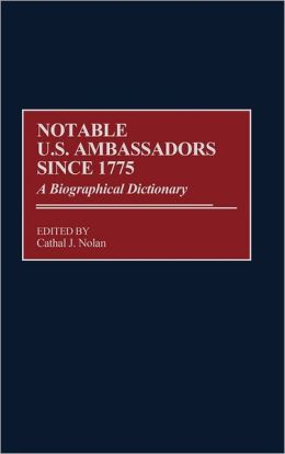 Notable U.S. Ambassadors Since 1775