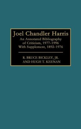 Joel Chandler Harris: An Annotated Bibliography of Criticism, 1977-1996 With Supplement, 1892-1976