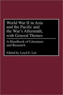 World War II in Asia and the Pacific and the War's Aftermath, with General Themes: A Handbook of Literature and Research
