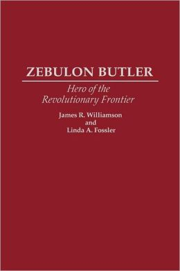 Zebulon Butler: Hero of the Revolutionary Frontier