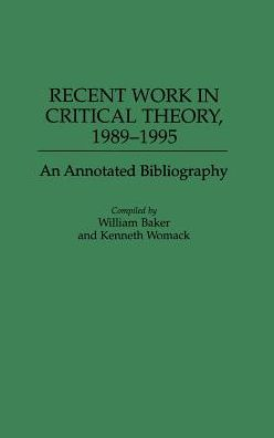 Recent Work in Critical Theory, 1989-1995: An Annotated Bibliography