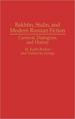Bakhtin, Stalin, And Modern Russian Fiction
