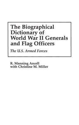 The Biographical Dictionary of World War II Generals and Flag Officers: The U.S. Armed Forces