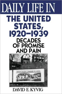 Daily Life in the United States, 1920-1939: Decades of Promise and Pain
