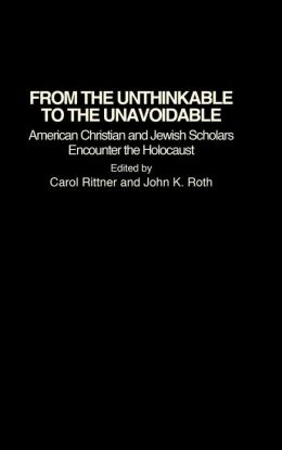 From the Unthinkable to the Unavoidable: American Christian and Jewish Scholars Encounter the Holocaust