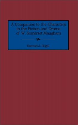 A Companion To The Characters In The Fiction And Drama Of W. Somerset Maugham
