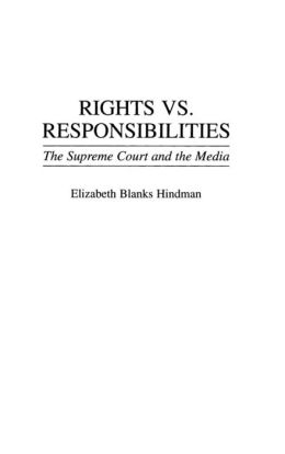 Rights vs. Responsibilities: The Supreme Court and the Media