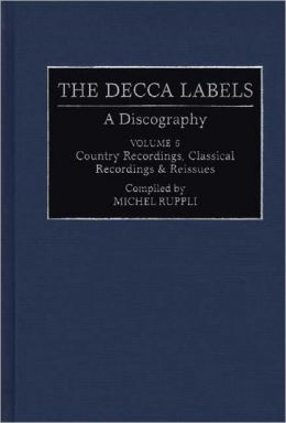 The Decca Labels: A Discography, Volume 5, Country Recordings, Classical Recordings & Reissues