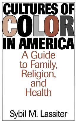Cultures of Color in America: A Guide to Family, Religion, and Health