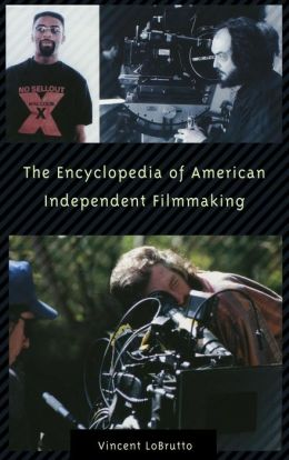 The Encyclopedia of American Independent Filmmaking