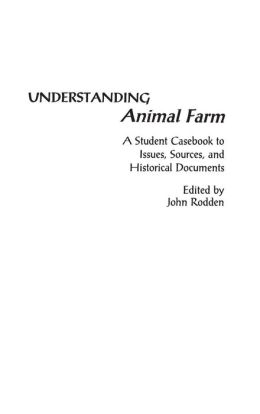 Understanding Animal Farm: A Student Casebook to Issues, Sources, and Historical Documents