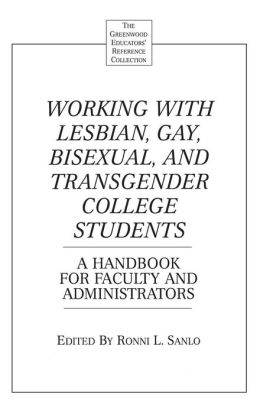 Working with Lesbian, Gay, Bisexual, and Transgender College Students: A Handbook for Faculty and Administrators