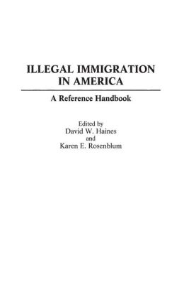 Illegal Immigration in America: A Reference Handbook
