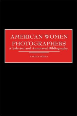 American Women Photographers: A Selected and Annotated Bibliography