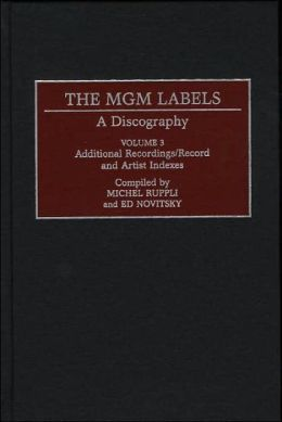 The MGM Labels: A Discography, Volume 3, Additional Recordings/Record and Artist Indexes