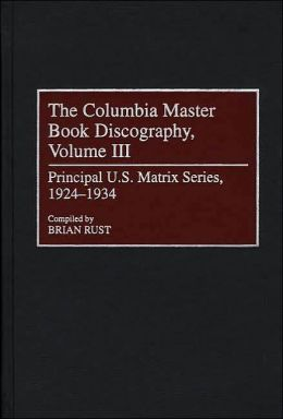 The Columbia Master Book Discography, Volume III: Principal U.S. Matrix Series, 1924-1934