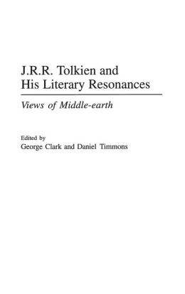 J.R.R. Tolkien and His Literary Resonances: Views of Middle-Earth (Contributions to the Study of Science Fiction and Fantasy)