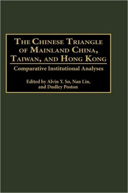 Chinese Triangle of Mainland China, Taiwan, and Hong Kong: Comparative Institutional Analyses