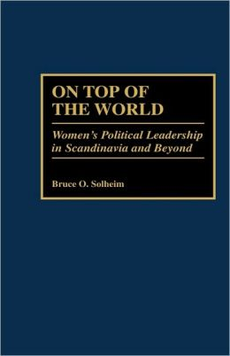 On Top of the World: Women's Political Leadership in Scandinavia and Beyond