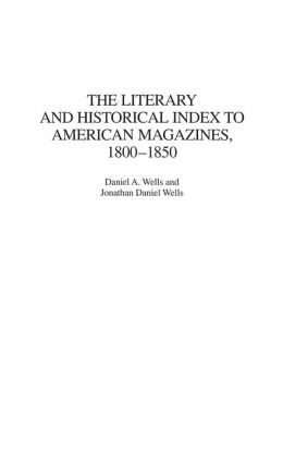 The Literary and Historical Index to American Magazines, 1800-1850 (Bibliographies and Indexes in American Literature Series, #32)