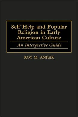 Self-Help And Popular Religion In Early American Culture