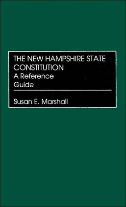 New Hampshire State Constitution: A Reference Guide (Reference Guides to the State Constitutions of the United States #39)