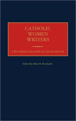 Catholic Women Writers: A Bio-Bibliographical Sourcebook