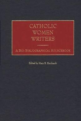 Catholic Women Writers: A Bio-Bibliographical Sourcebook