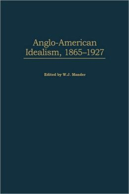 Anglo-American Idealism, 1865-1927