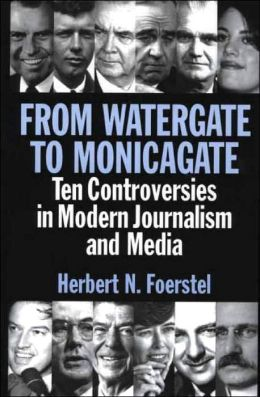 From Watergate to Monicagate: Ten Controversies in Modern Journalism and Media