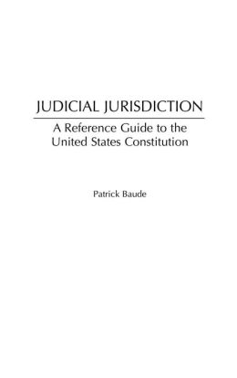 Judicial Jurisdiction: A Reference Guide to the United States Constitution