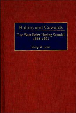 Bullies and Cowards: The West Point Hazing Scandal, 1898-1901