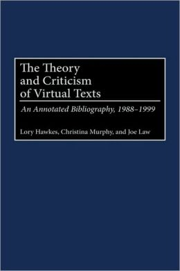 Theory and Criticism of Virtual Texts: An Annotated Bibliography, 1988-1999