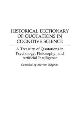 Historical Dictionary of Quotations in Cognitive Science: A Treasury of Quotations in Psychology, Philosophy, and Artificial Intelligence