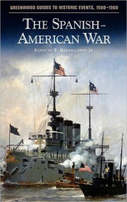 The Spanish-American War (Greenwood Guides to Historic Events, 1500-1900)