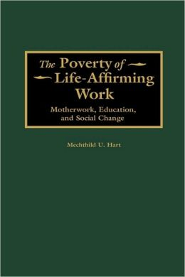 The Poverty of Life-Affirming Work: Motherwork, Education, and Social Change