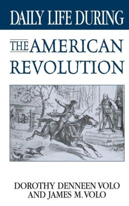 Daily Life During the American Revolution (Daily Life Through History Series)