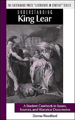 Understanding King Lear: A Student Casebook to Issues, Sources, and Historical Documents