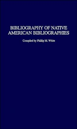 Bibliography of Native American Bibliographies (Bibliographies and Indexes in Ethnic Studies #11)