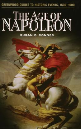 The Age of Napoleon (Greenwood Guides to Historic Events, 1500-1900)