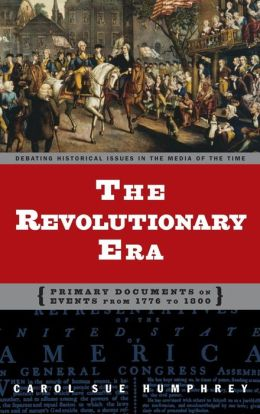 Revolutionary Era: Primary Documents on Events from 1776 to 1800