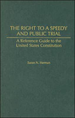 The Right to a Speedy and Public Trial: A Reference Guide to the United States Constitution