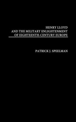 Henry Lloyd and the Military Enlightenment of Eighteenth- Century Europe