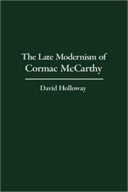 Late Modernism Of Cormac Mccarthy