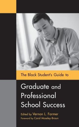 The Black Student's Guide to Graduate and Professional School Success
