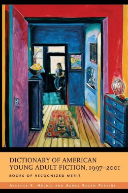 Dictionary of American Young Adult Fiction, 1997-2001: Books of Recognized Merit