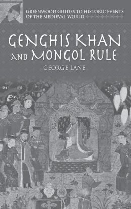 Genghis Khan and Mongol Rule ( Greenwood Guides to Historuc Events of the Medieval World Series)