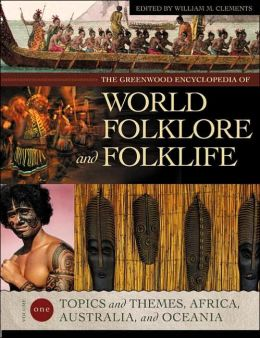 The Greenwood Encyclopedia of World Folklore and Folklife [Four Volumes] [4 volumes]